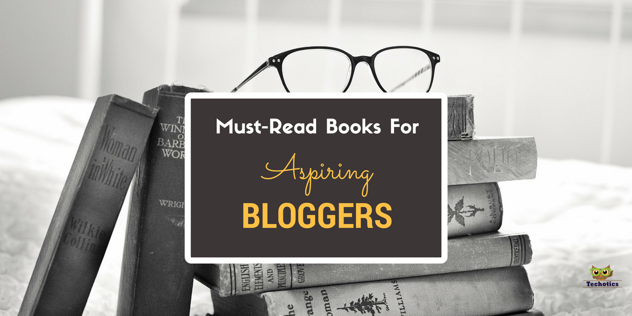Books Every Aspiring Blogger Must Read